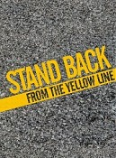 Stand Back From The Yellow Line